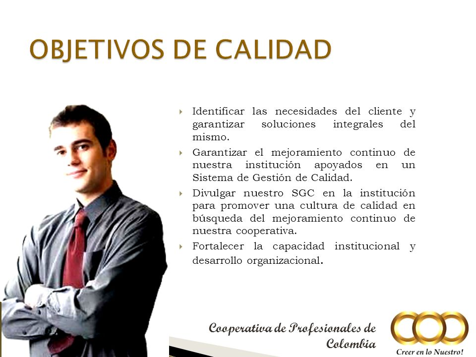 Identificar las necesidades del cliente y garantizar soluciones integrales del mismo.