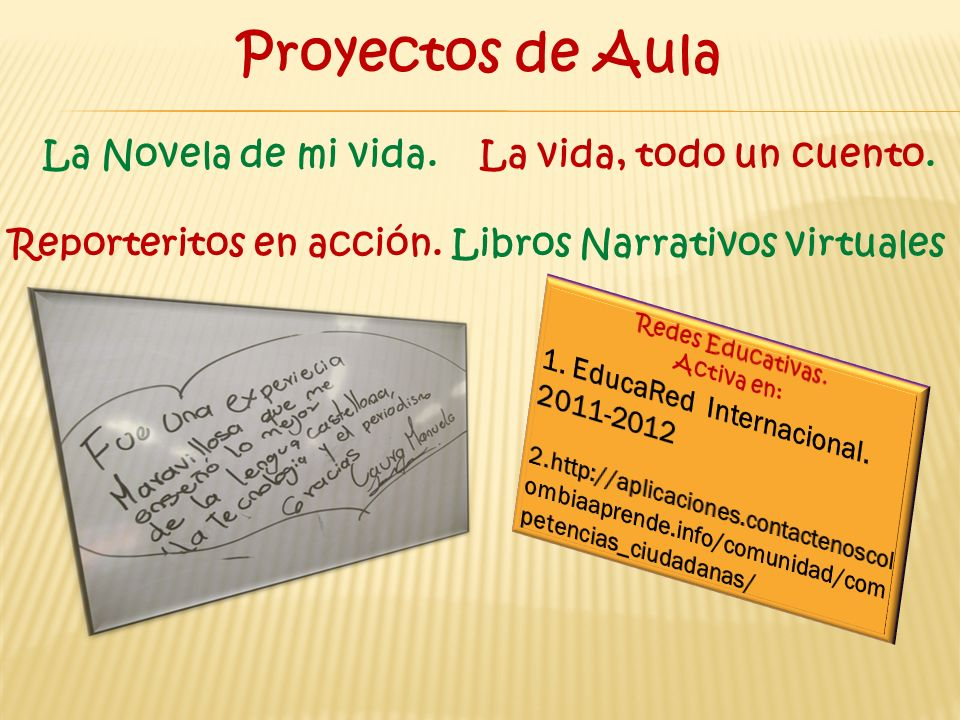 Proyectos de Aula La Novela de mi vida. La vida, todo un cuento. Reporteritos en acción. Libros Narrativos virtuales