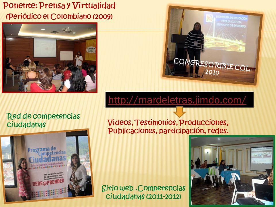 Ponente: Prensa y Virtualidad (Periódico el Colombiano (2009) Sitio web.Competencias ciudadanas (2011-2012) http://mardeletras.jimdo.com/ Videos, Test