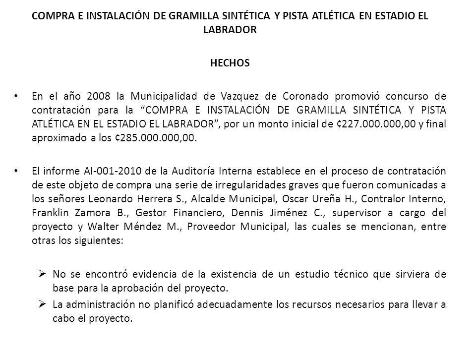COMPRA E INSTALACIÓN DE GRAMILLA SINTÉTICA Y PISTA ATLÉTICA EN ESTADIO EL LABRADOR HECHOS En el año 2008 la Municipalidad de Vazquez de Coronado promo