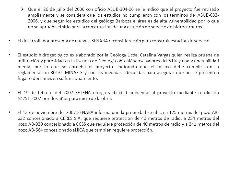 Que el 26 de julio del 2006 con oficio ASUB-304-06 se le indicó que el proyecto fue revisado ampliamente y se considera que los estudios no cumplieron