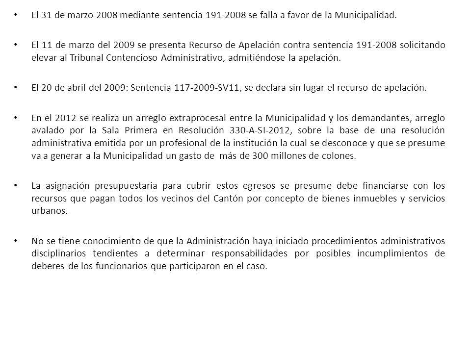 El 31 de marzo 2008 mediante sentencia 191-2008 se falla a favor de la Municipalidad. El 11 de marzo del 2009 se presenta Recurso de Apelación contra