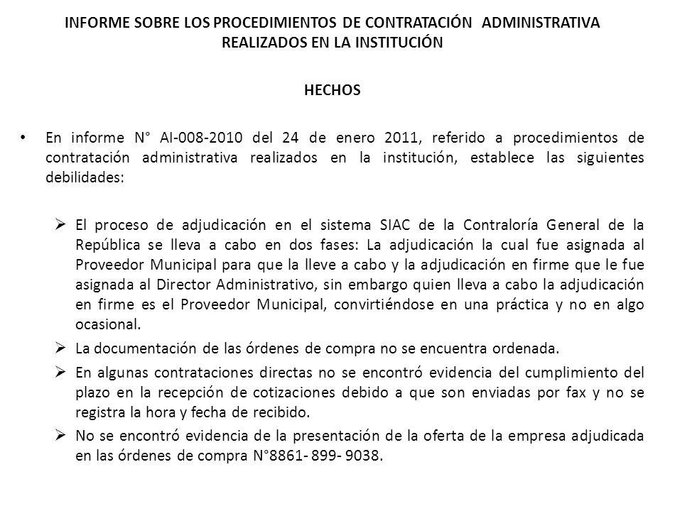 INFORME SOBRE LOS PROCEDIMIENTOS DE CONTRATACIÓN ADMINISTRATIVA REALIZADOS EN LA INSTITUCIÓN HECHOS En informe N° AI-008-2010 del 24 de enero 2011, re