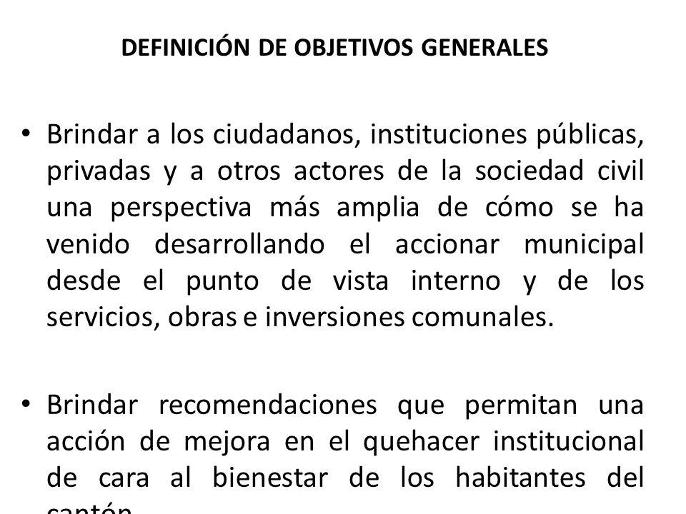 DEFINICIÓN DE OBJETIVOS GENERALES Brindar a los ciudadanos, instituciones públicas, privadas y a otros actores de la sociedad civil una perspectiva má
