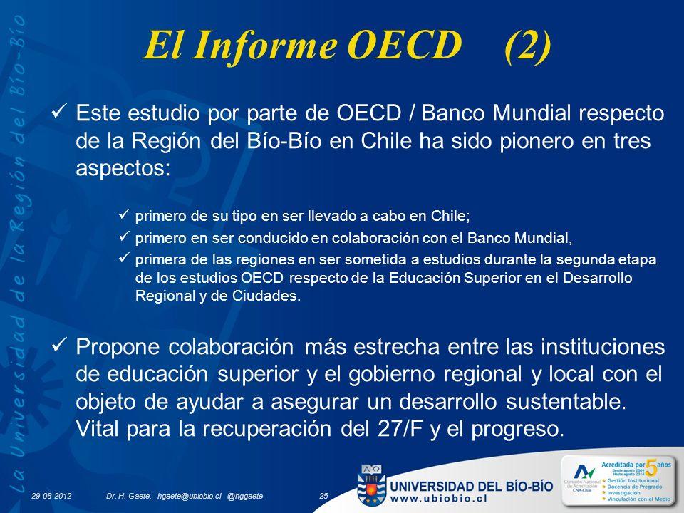 29-08-2012 El Informe OECD (2) Este estudio por parte de OECD / Banco Mundial respecto de la Región del Bío-Bío en Chile ha sido pionero en tres aspectos: primero de su tipo en ser llevado a cabo en Chile; primero en ser conducido en colaboración con el Banco Mundial, primera de las regiones en ser sometida a estudios durante la segunda etapa de los estudios OECD respecto de la Educación Superior en el Desarrollo Regional y de Ciudades.