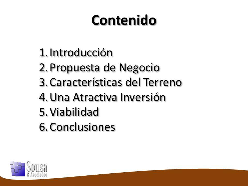 Contenido 1.Introducción 2.Propuesta de Negocio 3.Características del Terreno 4.Una Atractiva Inversión 5.Viabilidad 6.Conclusiones 1.Introducción 2.Propuesta de Negocio 3.Características del Terreno 4.Una Atractiva Inversión 5.Viabilidad 6.Conclusiones
