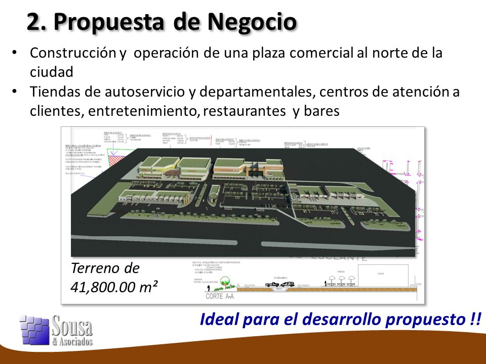 2. Propuesta de Negocio Construcción y operación de una plaza comercial al norte de la ciudad Tiendas de autoservicio y departamentales, centros de at