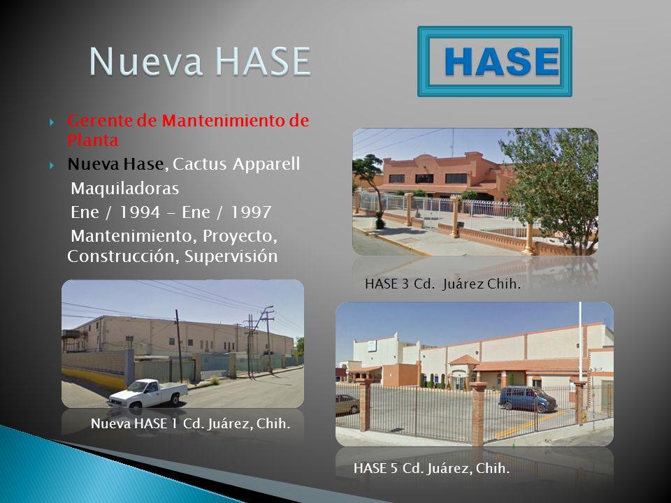 Gerente de Mantenimiento de Planta Nueva Hase, Cactus Apparell Maquiladoras Ene / 1994 - Ene / 1997 Mantenimiento, Proyecto, Construcción, Supervisión