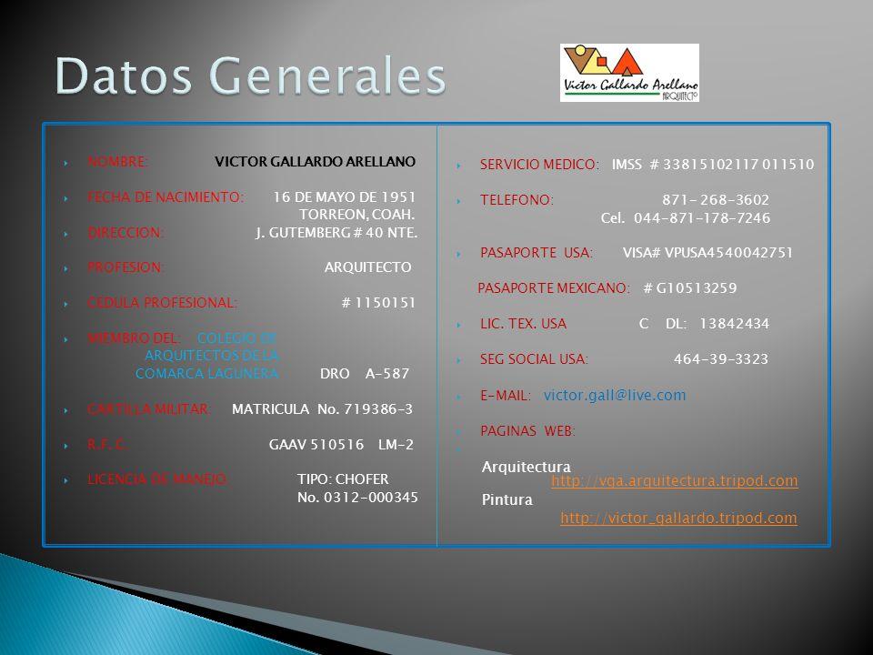 NOMBRE: VICTOR GALLARDO ARELLANO FECHA DE NACIMIENTO: 16 DE MAYO DE 1951 TORREON, COAH. DIRECCION: J. GUTEMBERG # 40 NTE. PROFESION: ARQUITECTO CEDULA