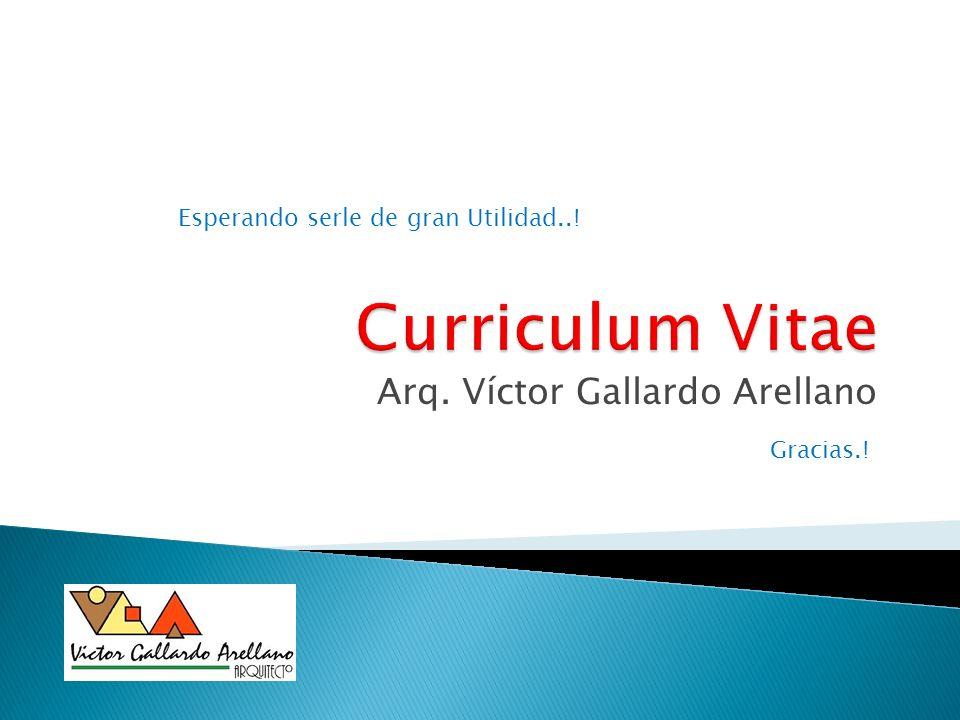 Arq. Víctor Gallardo Arellano Esperando serle de gran Utilidad..! Gracias.!