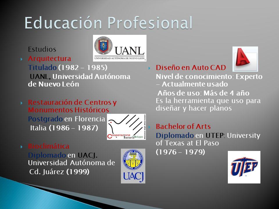 Estudios Arquitectura Titulado (1982 - 1985) UANL, Universidad Autónoma de Nuevo León Restauración de Centros y Monumentos Históricos Postgrado en Flo