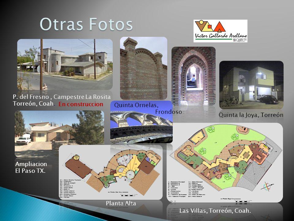 P. del Fresno, Campestre La Rosita Torreón, Coah. Quinta la Joya, Torreón Las Villas, Torreón, Coah. Planta Alta Ampliacion El Paso TX. En construccio