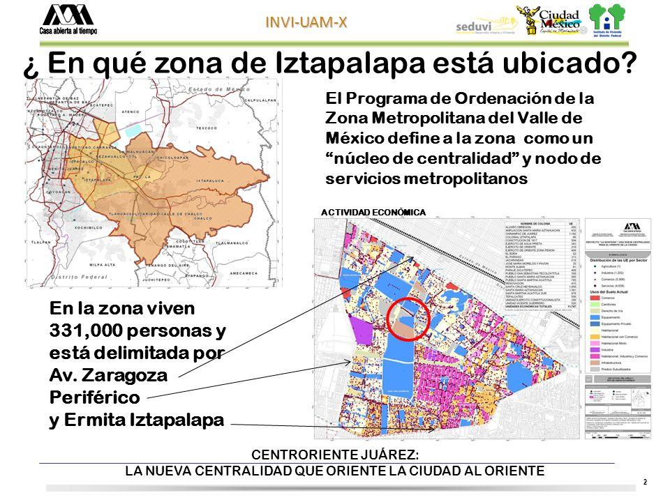 2 INVI-UAM-X CENTRORIENTE JUÁREZ: LA NUEVA CENTRALIDAD QUE ORIENTE LA CIUDAD AL ORIENTE ¿ En qué zona de Iztapalapa está ubicado.