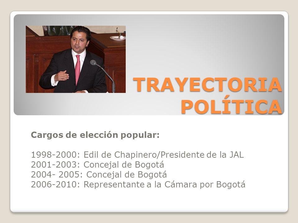 Cargos de elección popular: 1998-2000: Edil de Chapinero/Presidente de la JAL 2001-2003: Concejal de Bogotá 2004- 2005: Concejal de Bogotá 2006-2010: Representante a la Cámara por Bogotá TRAYECTORIA POLÍTICA