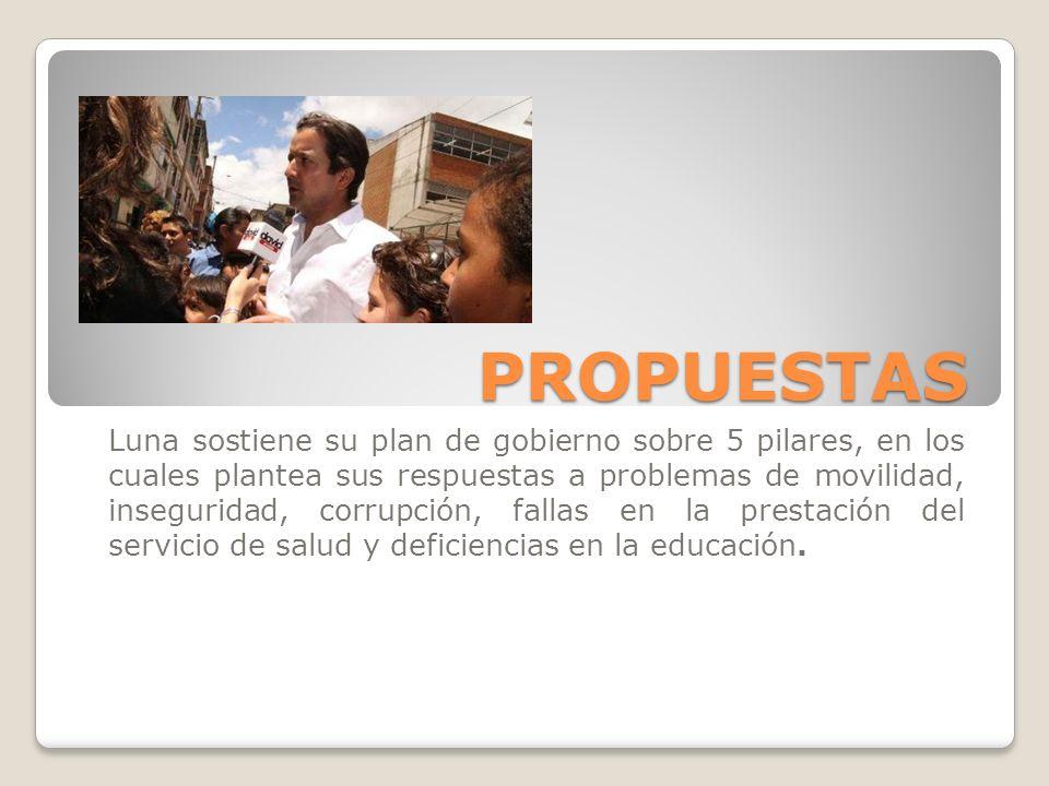 PROPUESTAS Luna sostiene su plan de gobierno sobre 5 pilares, en los cuales plantea sus respuestas a problemas de movilidad, inseguridad, corrupción,