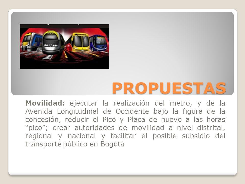 PROPUESTAS Movilidad: ejecutar la realización del metro, y de la Avenida Longitudinal de Occidente bajo la figura de la concesión, reducir el Pico y P