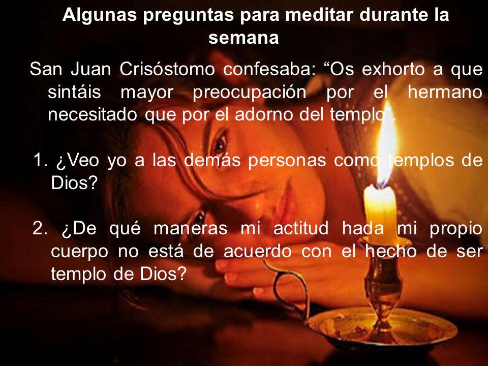 Algunas preguntas para meditar durante la semana San Juan Crisóstomo confesaba: Os exhorto a que sintáis mayor preocupación por el hermano necesitado