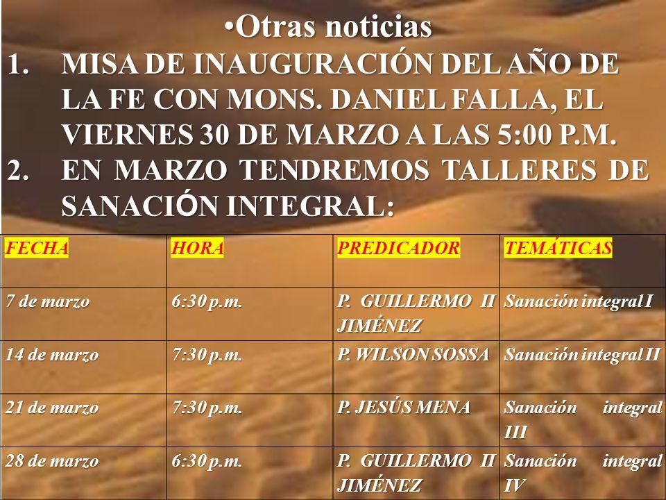 FECHAHORAPREDICADORTEMÁTICAS 7 de marzo6:30 p.m.P. Guillermo II JiménezSanación integral I 14 de marzo7:30 p.m.P. Wilson SossaSanación integral II 21