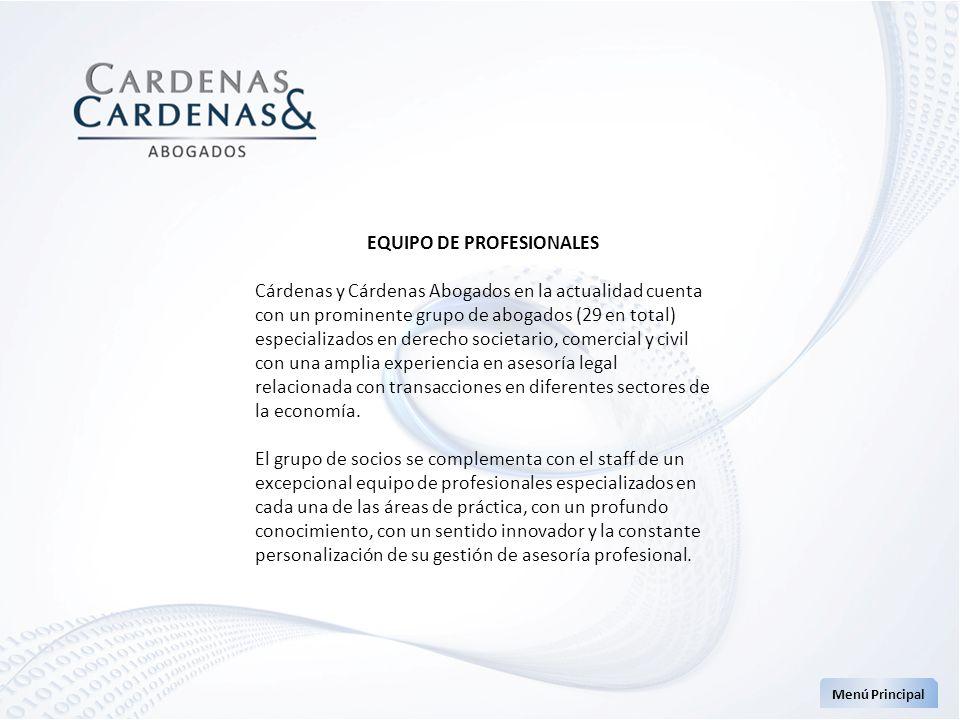 EQUIPO DE PROFESIONALES Cárdenas y Cárdenas Abogados en la actualidad cuenta con un prominente grupo de abogados (29 en total) especializados en derec
