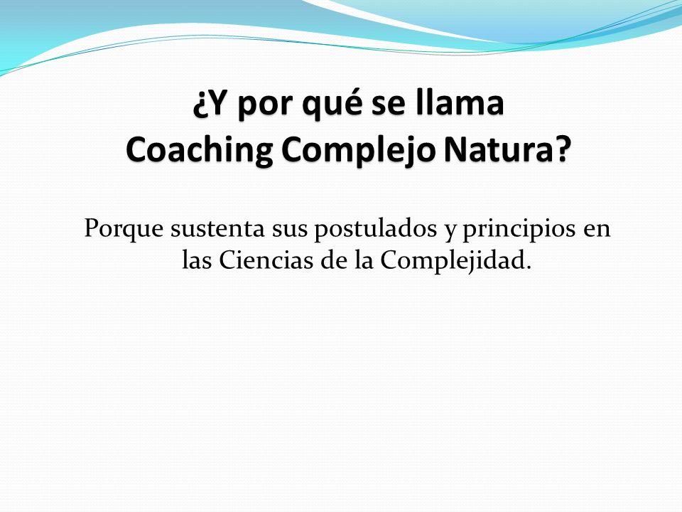 ¿Y por qué se llama Coaching Complejo Natura.