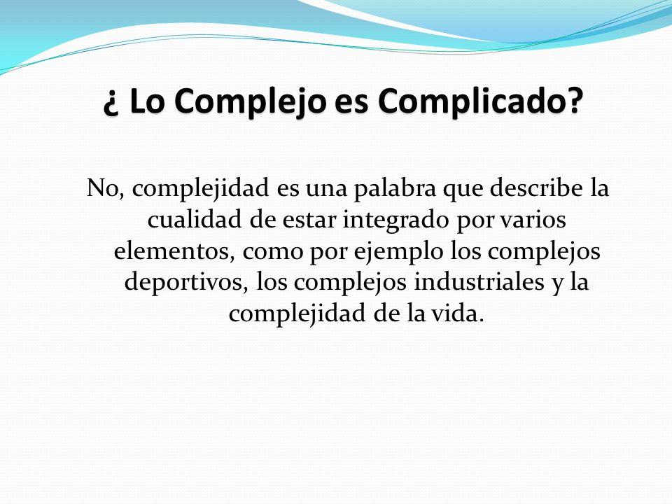 ¿ Lo Complejo es Complicado.