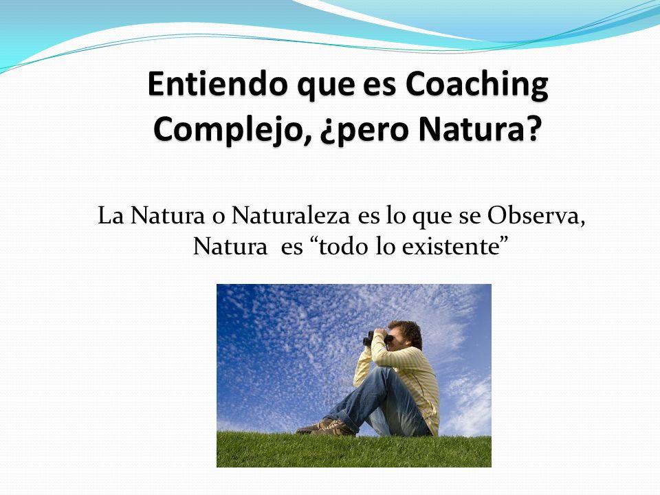 Entiendo que es Coaching Complejo, ¿pero Natura.