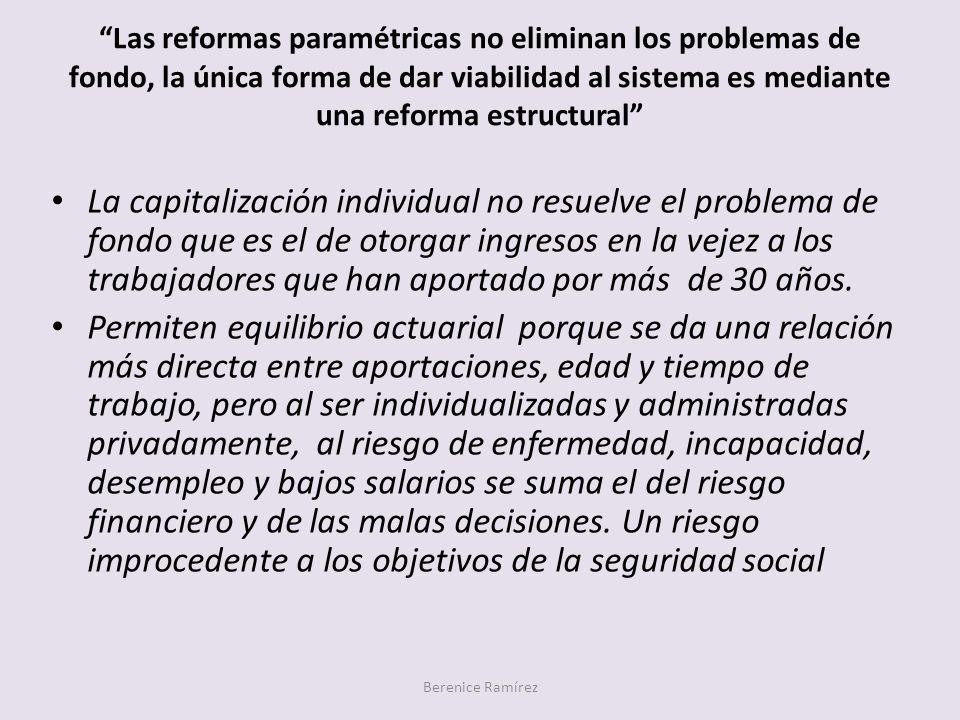 Las reformas paramétricas no eliminan los problemas de fondo, la única forma de dar viabilidad al sistema es mediante una reforma estructural Berenice