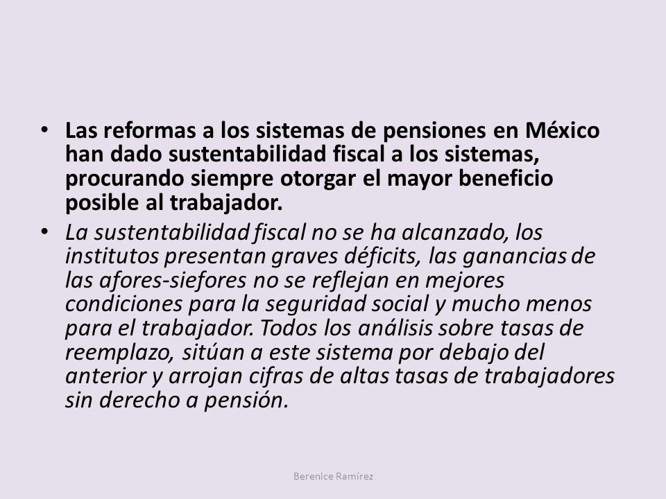 Las reformas a los sistemas de pensiones en México han dado sustentabilidad fiscal a los sistemas, procurando siempre otorgar el mayor beneficio posib