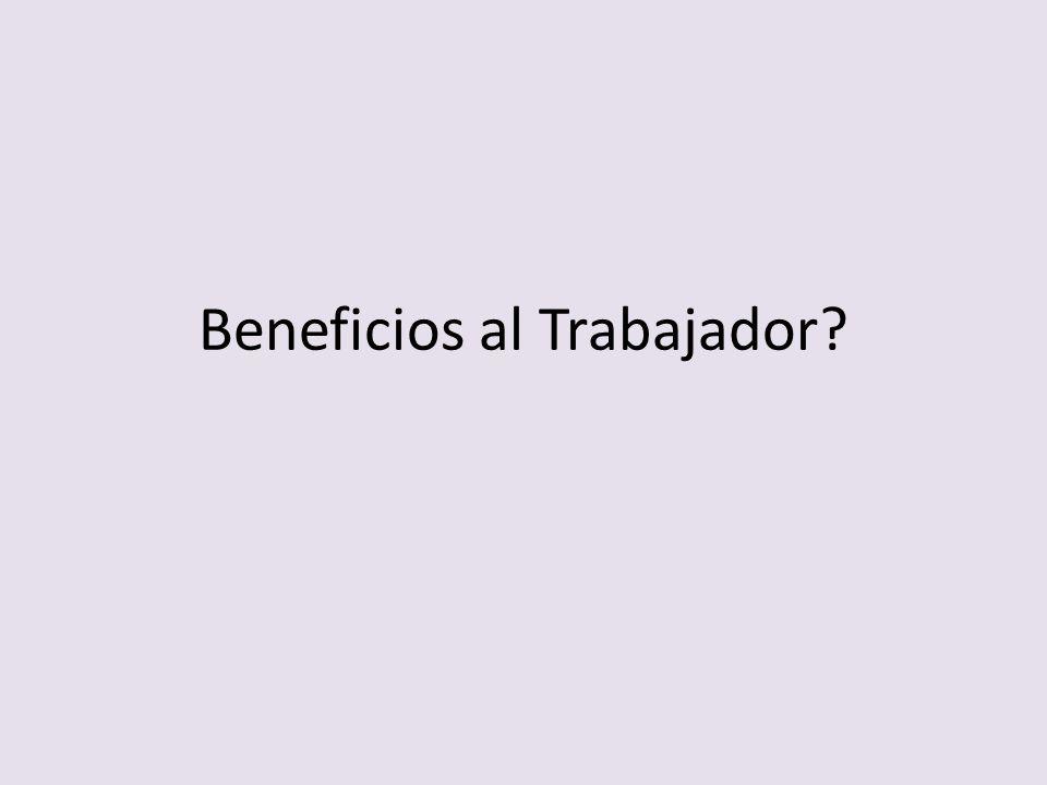 Beneficios al Trabajador?