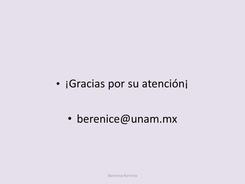 ¡ Gracias por su atención¡ berenice@unam.mx Berenice Ramírez