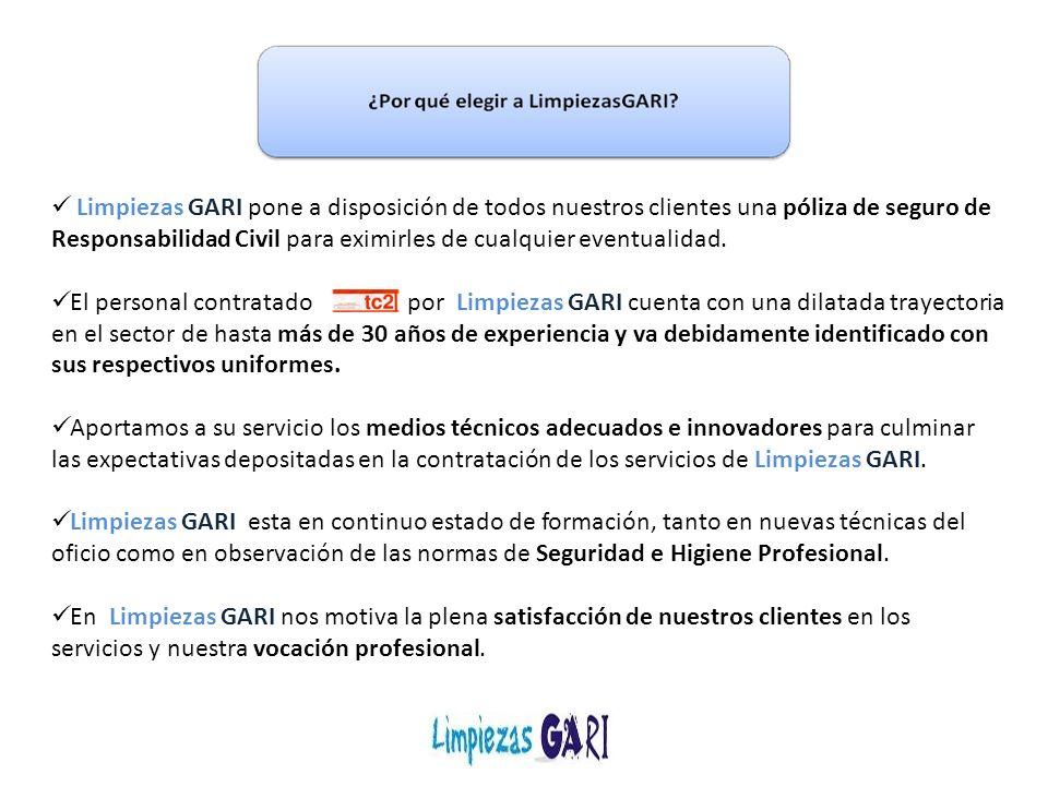 Limpiezas GARI pone a disposición de todos nuestros clientes una póliza de seguro de Responsabilidad Civil para eximirles de cualquier eventualidad. E