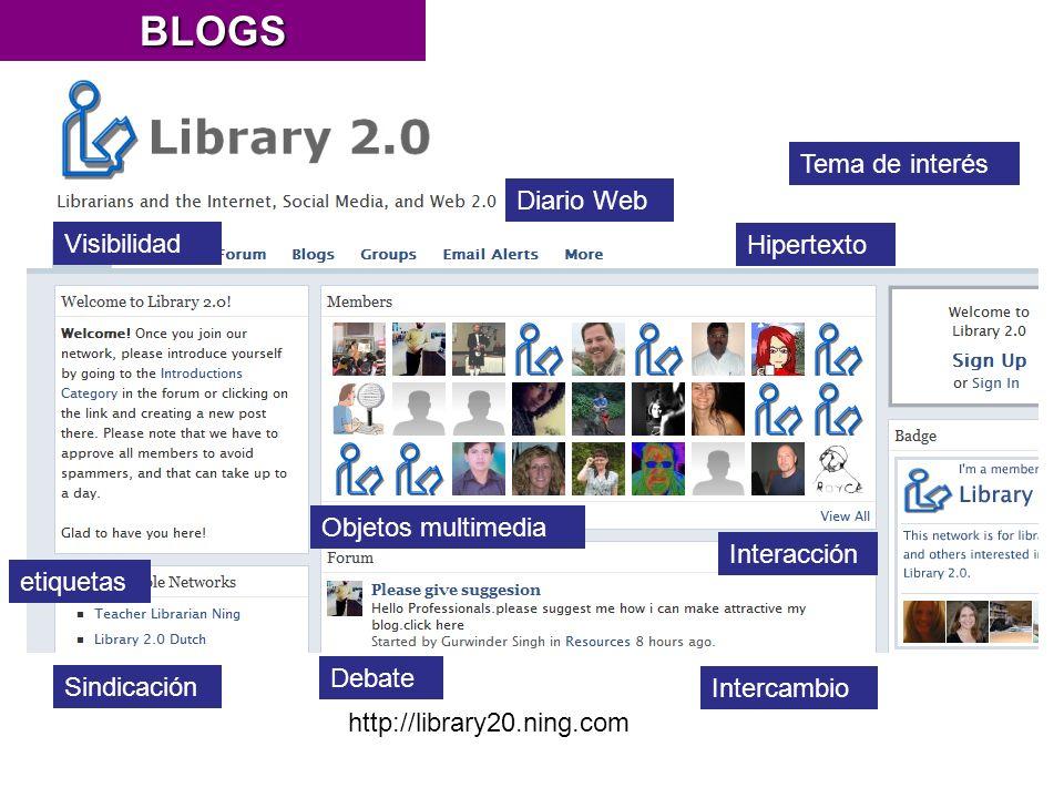 http://library20.ning.com Diario Web Tema de interés etiquetas Objetos multimedia Interacción Intercambio Debate Visibilidad Hipertexto SindicaciónBLOGS