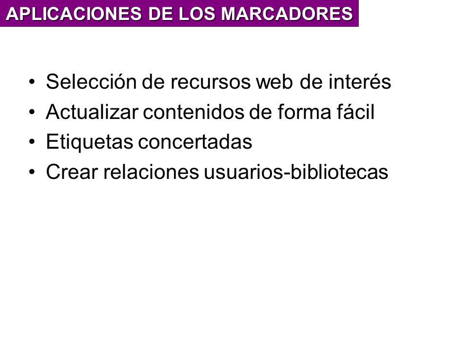 Selección de recursos web de interés Actualizar contenidos de forma fácil Etiquetas concertadas Crear relaciones usuarios-bibliotecas APLICACIONES DE LOS MARCADORES