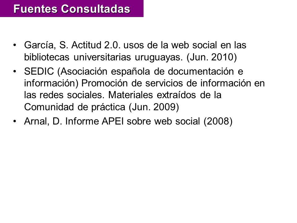García, S. Actitud 2.0. usos de la web social en las bibliotecas universitarias uruguayas. (Jun. 2010) SEDIC (Asociación española de documentación e i