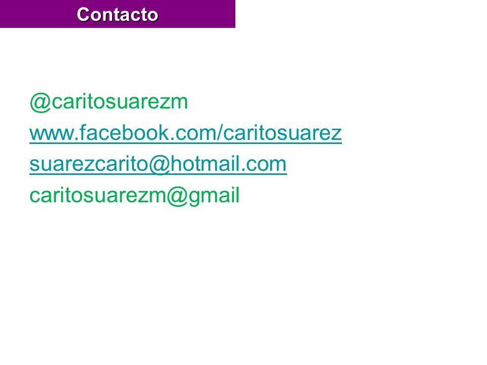@caritosuarezm www.facebook.com/caritosuarez suarezcarito@hotmail.com caritosuarezm@gmailContacto