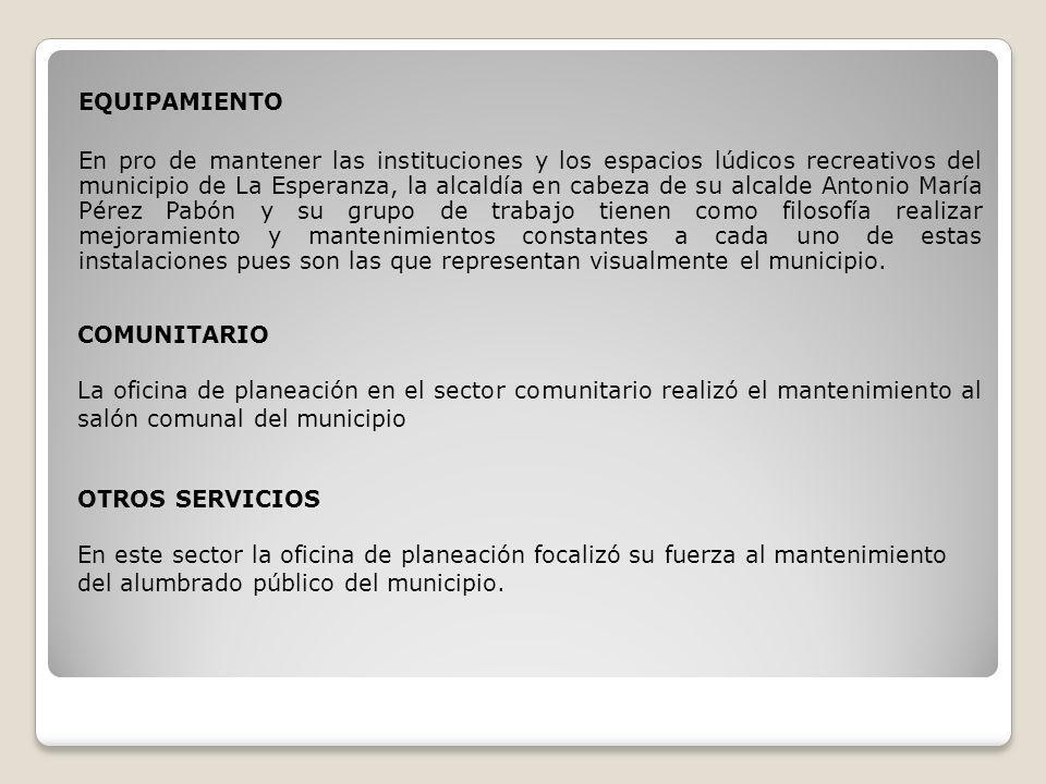 EQUIPAMIENTO En pro de mantener las instituciones y los espacios lúdicos recreativos del municipio de La Esperanza, la alcaldía en cabeza de su alcald