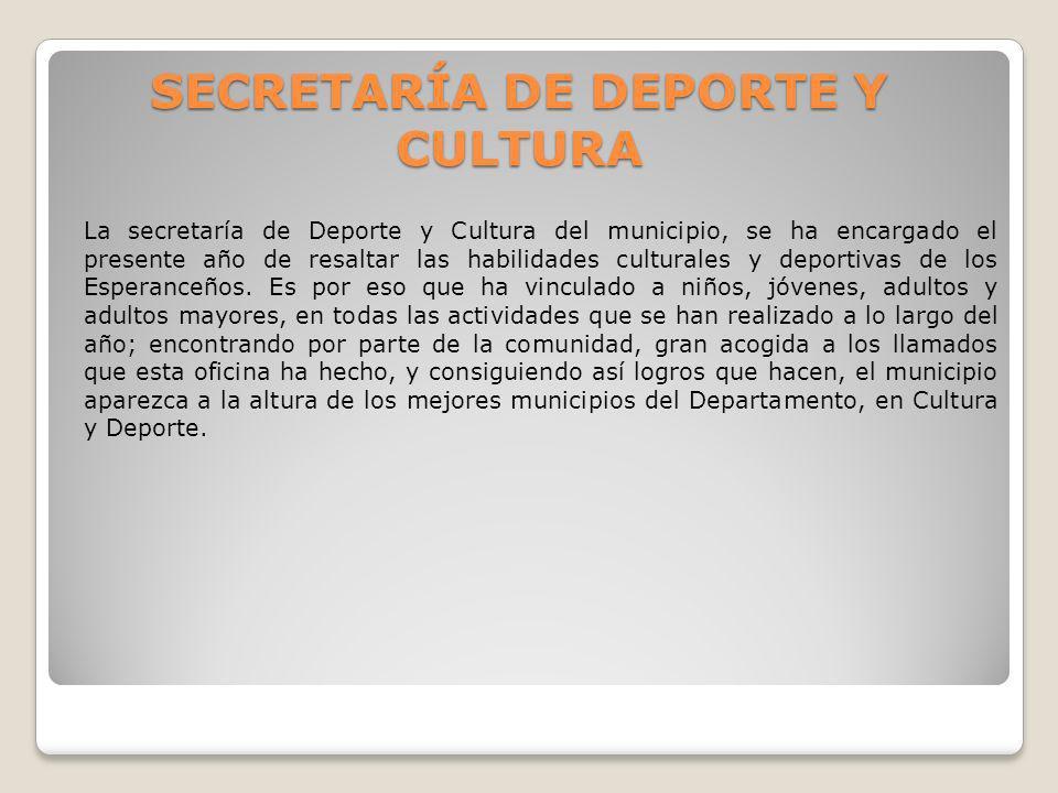 SECRETARÍA DE DEPORTE Y CULTURA La secretaría de Deporte y Cultura del municipio, se ha encargado el presente año de resaltar las habilidades cultural