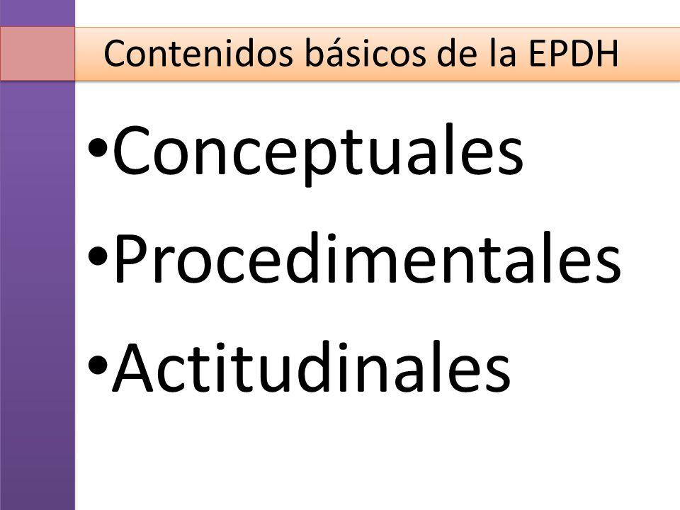 Contenidos básicos de la EPDH Conceptuales Procedimentales Actitudinales