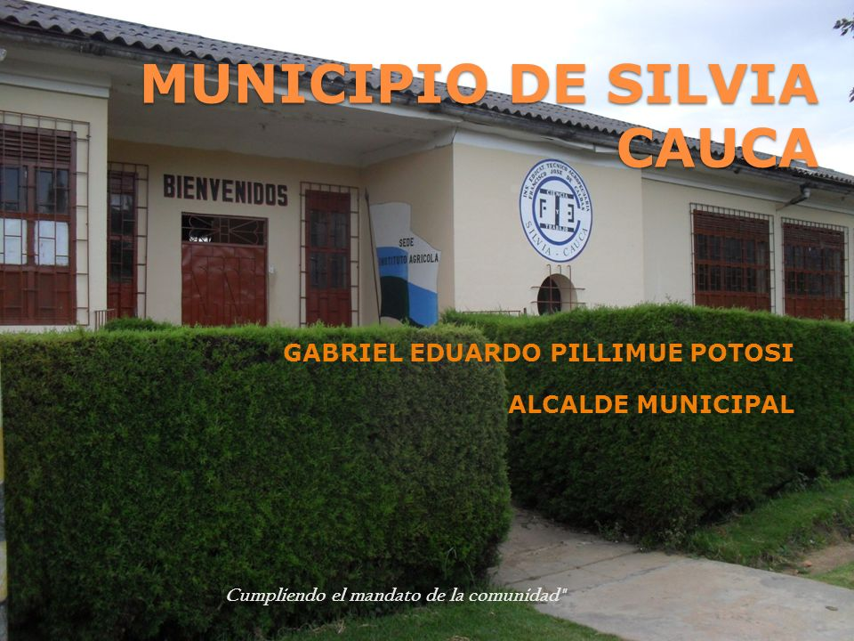 MUNICIPIO DE SILVIA CAUCA GABRIEL EDUARDO PILLIMUE POTOSI ALCALDE MUNICIPAL
