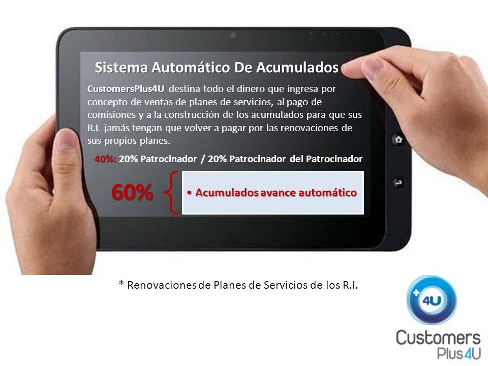 Sistema Automático De Acumulados CustomersPlus4U CustomersPlus4U destina todo el dinero que ingresa por concepto de ventas de planes de servicios, al pago de comisiones y a la construcción de los acumulados para que sus R.I.