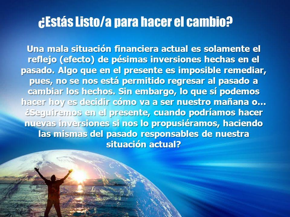 Una mala situación financiera actual es solamente el reflejo (efecto) de pésimas inversiones hechas en el pasado.