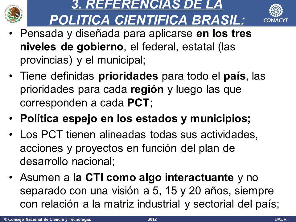 3. REFERENCIAS DE LA POLITICA CIENTIFICA BRASIL: Pensada y diseñada para aplicarse en los tres niveles de gobierno, el federal, estatal (las provincia