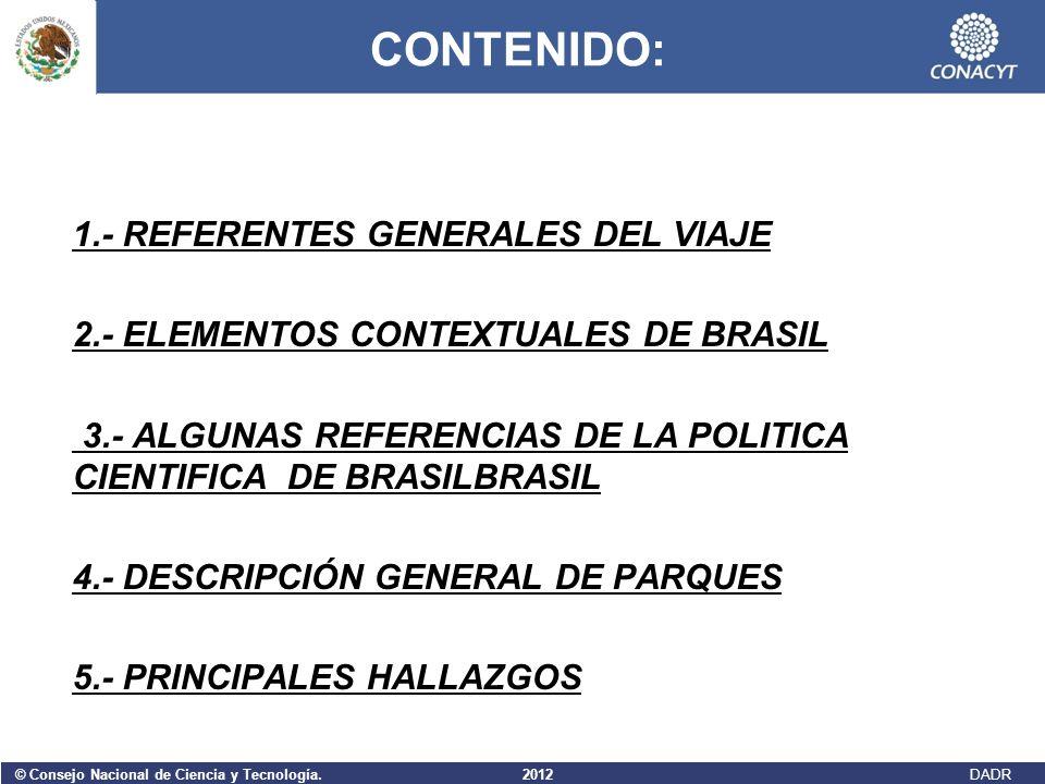 © Consejo Nacional de Ciencia y Tecnología. 2012 DADR CONTENIDO: 1.- REFERENTES GENERALES DEL VIAJE 2.- ELEMENTOS CONTEXTUALES DE BRASIL 3.- ALGUNAS R