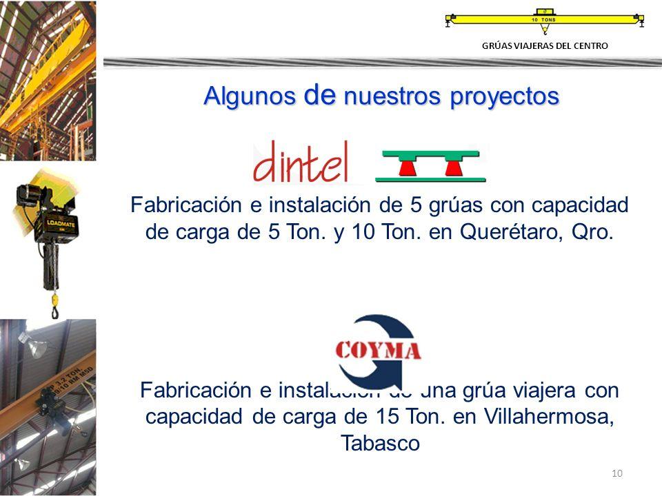 10 GRÚAS VIAJERAS DEL CENTRO Fabricación e instalación de 5 grúas con capacidad de carga de 5 Ton. y 10 Ton. en Querétaro, Qro. Fabricación e instalac