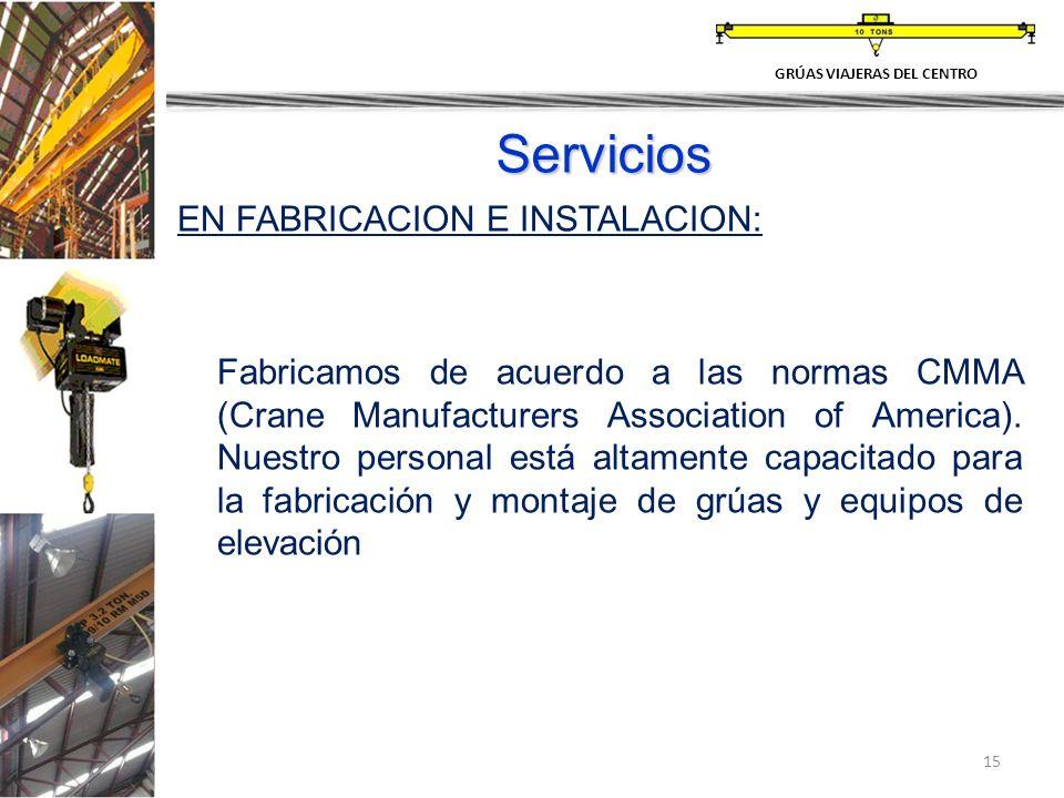15 Servicios EN FABRICACION E INSTALACION: Fabricamos de acuerdo a las normas CMMA (Crane Manufacturers Association of America). Nuestro personal está