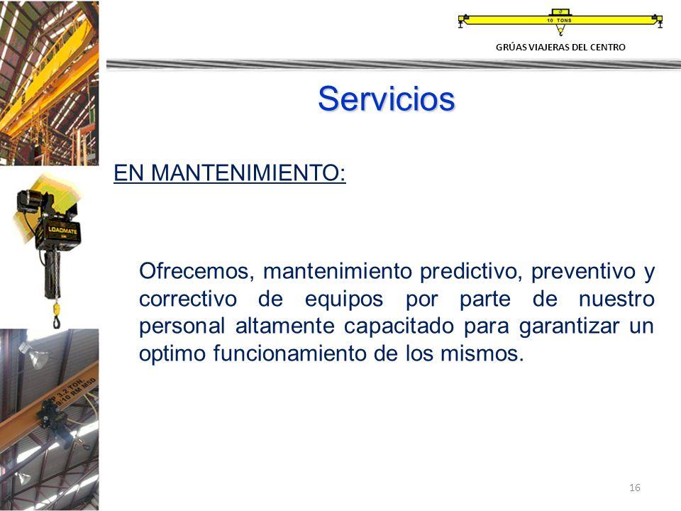 16 Servicios EN MANTENIMIENTO: Ofrecemos, mantenimiento predictivo, preventivo y correctivo de equipos por parte de nuestro personal altamente capacit