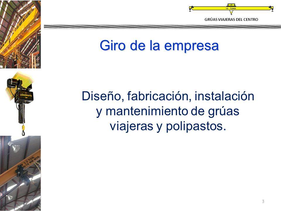 3 Giro de la empresa Diseño, fabricación, instalación y mantenimiento de grúas viajeras y polipastos. GRÚAS VIAJERAS DEL CENTRO