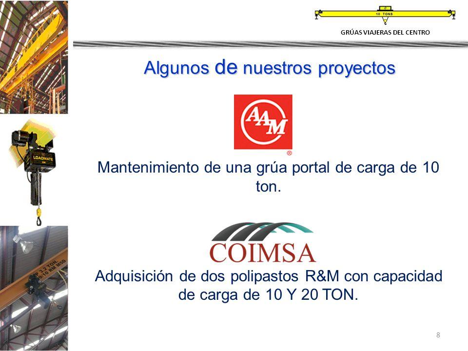 8 GRÚAS VIAJERAS DEL CENTRO Algunos de nuestros proyectos Mantenimiento de una grúa portal de carga de 10 ton. Adquisición de dos polipastos R&M con c
