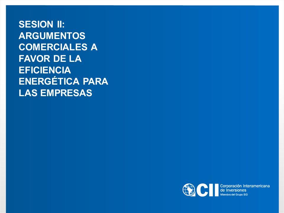 SESION II: ARGUMENTOS COMERCIALES A FAVOR DE LA EFICIENCIA ENERGÉTICA PARA LAS EMPRESAS