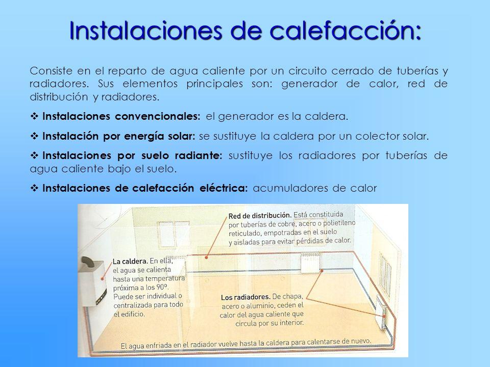 Instalaciones de calefacción: Consiste en el reparto de agua caliente por un circuito cerrado de tuberías y radiadores. Sus elementos principales son: